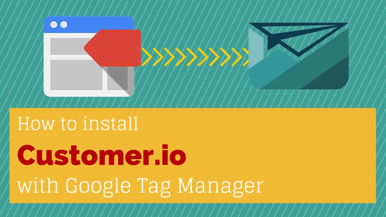 Customer.io Integration with Google Tag Manager