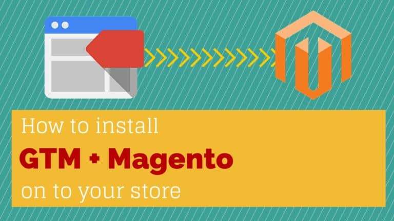Google Tag Manager Magento installation - How to install GTM on to your Magento store