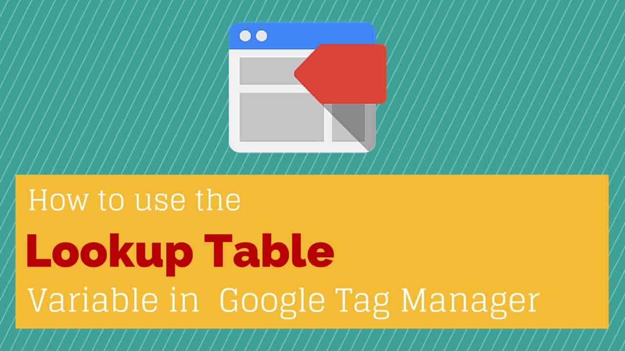 Google Tag Manager Variable Lookup Table explained