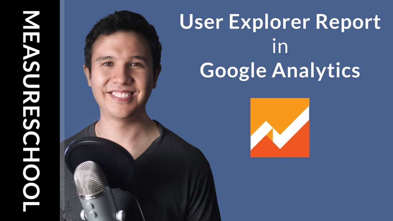 Track individual users in Google Analytics with the User Explorer Report and User ID feature