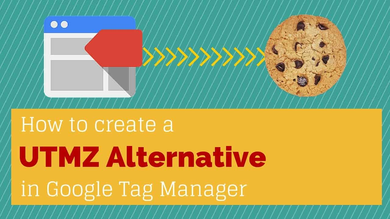 _UTMZ Cookie Alternative with Google Tag Manager - Universal Analytics